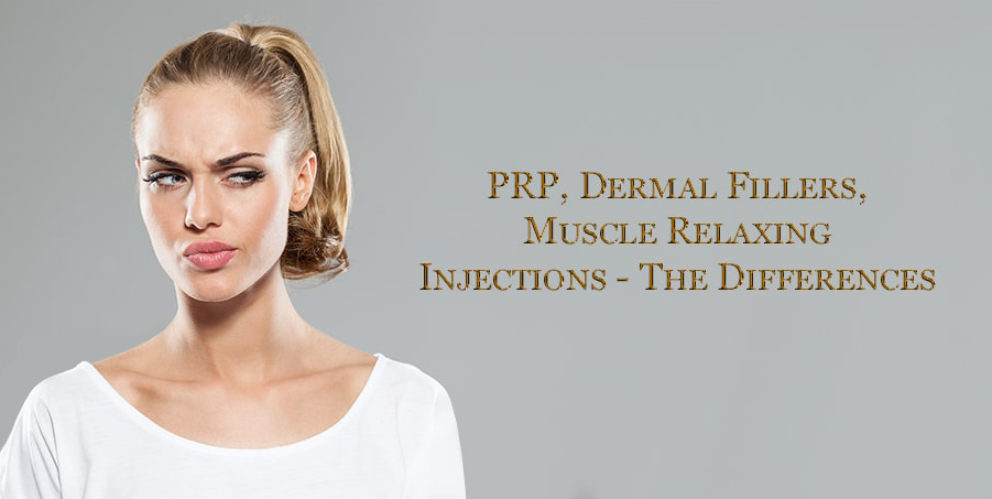 PRP, Dermal Fillers, Muscle Relaxing Injections – The Differences