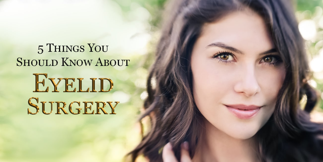 5 Things You Should Know About Eyelid Surgery